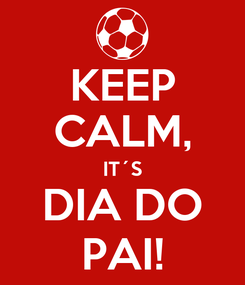 Poster: KEEP CALM, IT´S DIA DO PAI!