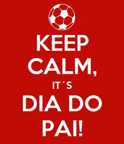 Poster: KEEP CALM, IT´S DIA DO PAI!