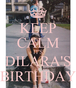 Poster: KEEP CALM IT'S DILARA'S BIRTHDAY