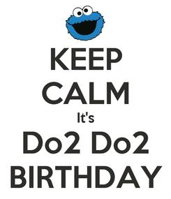 Poster: KEEP CALM It's Do2 Do2 BIRTHDAY