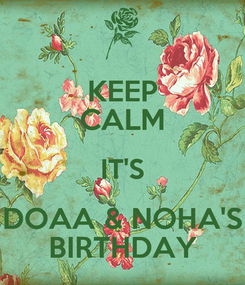 Poster: KEEP CALM IT'S DOAA & NOHA'S BIRTHDAY