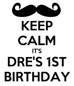 Poster: KEEP CALM IT'S DRE'S 1ST BIRTHDAY
