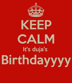 Poster: KEEP CALM It's duja's  Birthdayyyy