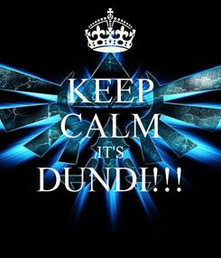 Poster: KEEP CALM IT'S DUNDI!!!