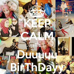 Poster: KEEP CALM iT's Duuuuu BirThDayy
