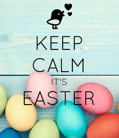 Poster: KEEP CALM IT'S EASTER