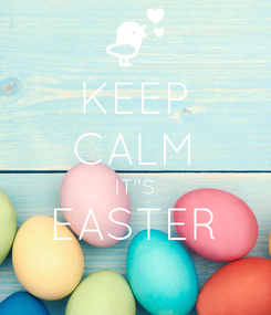 """Poster: KEEP CALM IT""""S EASTER"""