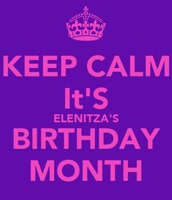 Poster: KEEP CALM It'S ELENITZA'S BIRTHDAY MONTH