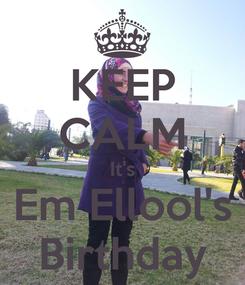 Poster: KEEP CALM It's Em Ellool's Birthday