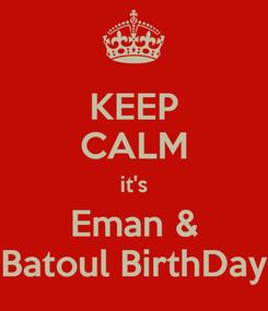 Poster: KEEP CALM it's Eman & Batoul BirthDay