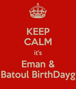 Poster: KEEP CALM it's Eman & Batoul BirthDayg
