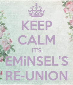 Poster: KEEP CALM IT'S EMiNSEL'S RE-UNION