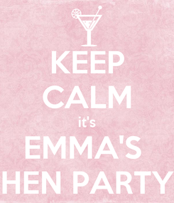Poster: KEEP CALM it's EMMA'S  HEN PARTY