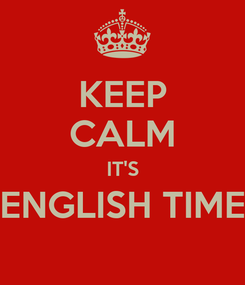 Poster: KEEP CALM IT'S ENGLISH TIME