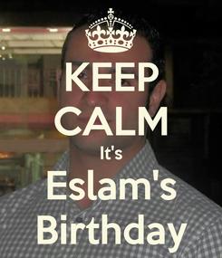 Poster: KEEP CALM It's Eslam's Birthday