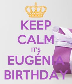 Poster: KEEP CALM IT'S EUGÉNIA BIRTHDAY