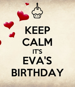 Poster: KEEP CALM IT'S EVA'S BIRTHDAY