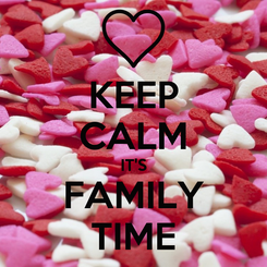 Poster: KEEP CALM IT'S FAMILY TIME