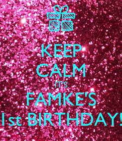 Poster: KEEP CALM IT'S FAMKE'S 1st BIRTHDAY!