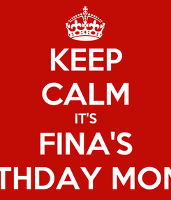 Poster: KEEP CALM IT'S FINA'S BIRTHDAY MONTH