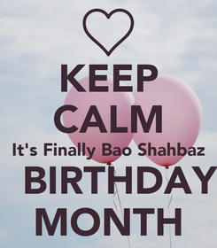 Poster: KEEP CALM It's Finally Bao Shahbaz   BIRTHDAY MONTH