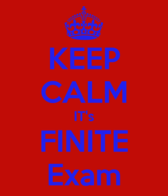 Poster: KEEP CALM IT's FINITE Exam