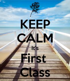 Poster: KEEP CALM It's First  Class
