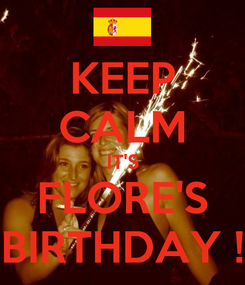 Poster: KEEP CALM IT'S FLORE'S BIRTHDAY !