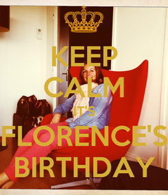 Poster: KEEP CALM IT'S FLORENCE'S BIRTHDAY
