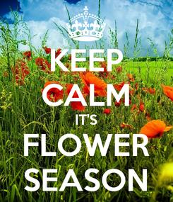 Poster: KEEP CALM IT'S FLOWER SEASON