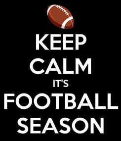 Poster: KEEP CALM IT'S FOOTBALL SEASON