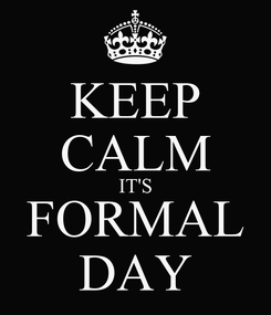 Poster: KEEP CALM IT'S FORMAL DAY