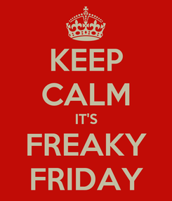 Poster: KEEP CALM IT'S FREAKY FRIDAY