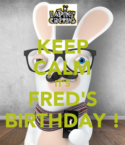Poster: KEEP CALM IT'S FRED'S BIRTHDAY !
