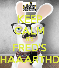 Poster: KEEP CALM IT'S FRED'S BWHAAARTHDAY