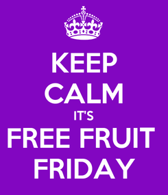 Poster: KEEP CALM IT'S FREE FRUIT  FRIDAY