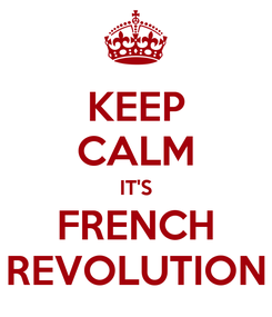 Poster: KEEP CALM IT'S FRENCH REVOLUTION