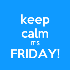 Poster: keep calm IT'S FRIDAY!