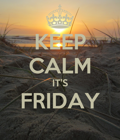 Poster: KEEP CALM IT'S FRIDAY