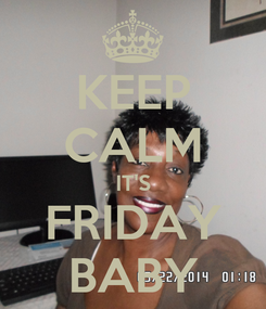 Poster: KEEP CALM IT'S FRIDAY BABY