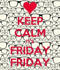 Poster: KEEP CALM IT'S FRIDAY FRIDAY