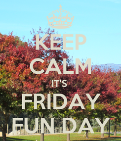 Poster: KEEP CALM IT'S  FRIDAY FUN DAY