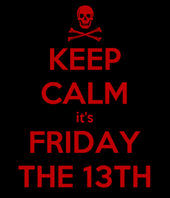 Poster: KEEP CALM it's FRIDAY THE 13TH