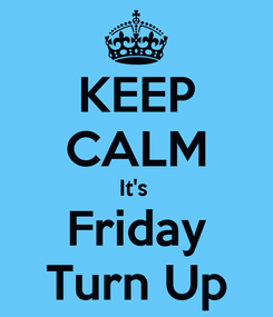 Poster: KEEP CALM It's  Friday Turn Up
