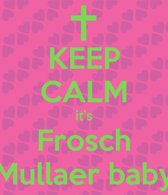 Poster: KEEP CALM it's Frosch Mullaer baby
