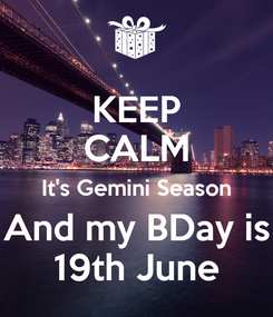 Poster: KEEP CALM It's Gemini Season And my BDay is 19th June