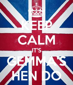 Poster: KEEP CALM IT'S GEMMA'S HEN DO