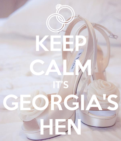 Poster: KEEP CALM IT'S GEORGIA'S HEN