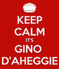 Poster: KEEP CALM IT'S GINO  D'AHEGGIE