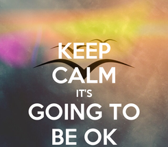 Poster: KEEP CALM IT'S GOING TO BE OK